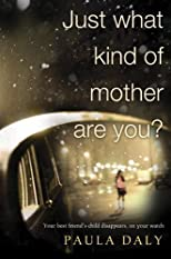 Just What Kind of Mother Are You? by Paula Daly (April 30 2013)