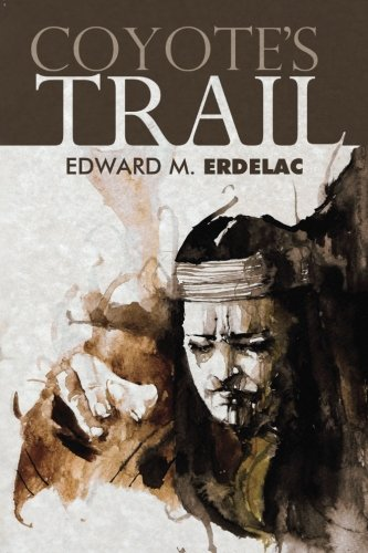 Coyote's Trail: Edward M. Erdelac: 9781936964512: Amazon.com: Books