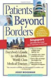 Patients Beyond Borders Singapore Edition: Everybody's Guide to Affordable, World-Class Medical Care Abroad (Patients Beyond Borders Singapore: Everybody's Guide to Affordable, World-Class Healthcare)