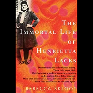 The Immortal Life of Henrietta Lacks | [Rebecca Skloot]