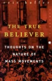img - for The True Believer: Thoughts on the Nature of Mass Movements (Perennial Classics) book / textbook / text book