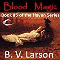 Blood Magic: Haven Series, Book 5 Audiobook by B. V. Larson Narrated by Mark Boyett