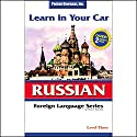 Learn in Your Car: Russian, Level 3  by Henry N. Raymond Narrated by uncredited