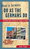 When in Germany, Do as the Germans Do: The Clued-in Guide to German Life, Language and Culture (When in...Do as the Locals Do)