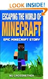 Escaping the World of Minecraft (Minecraft book) (Epic Minecraft Story Book 4)