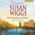 Marrying Daisy Bellamy Audiobook by Susan Wiggs Narrated by Joyce Bean