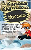 Childrens Book: About Nurses ( The Kurious Kid Education Series for ages 3-9): A Awesome Amazing Super Spectacular Fact & Photo book on Nurses for Kids