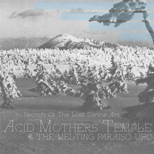 Acid Mothers Temple & The Melting Paraiso U.F.O. - In Search of the Lost Divine Arc