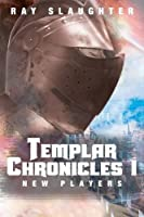 Templar Chronicles I: New Players