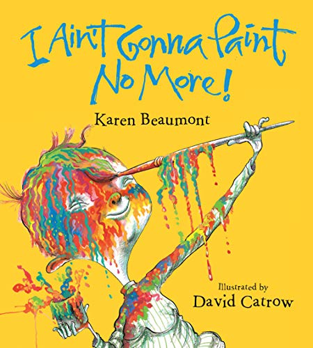 I Aint Gonna Paint No More! (board book) [Beaumont, Karen] (Tapa Dura)