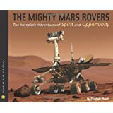 The Mighty Mars Rovers: The Incredible Adventures of Spirit and Opportunity (Scientists in the Field Series)