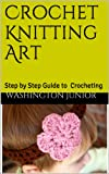 Crochet Knitting Art: Step by Step Guide to  Crocheting