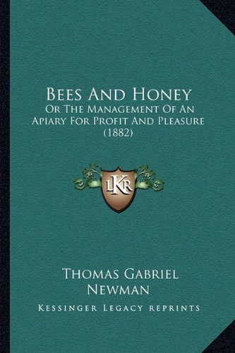 Bees And Honey: Or The Management Of An Apiary For Profit And Pleasure (1882) PDF