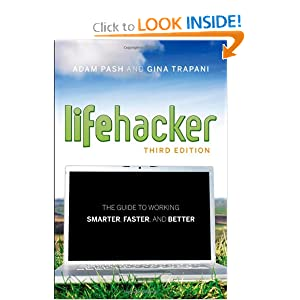 Lifehacker: The Guide to Working Smarter, Faster, and Better Adam Pash and Gina Trapani
