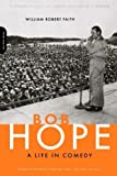 img - for Bob Hope: A Life In Comedy by William Robert Faith (2003-04-03) book / textbook / text book