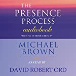 The Presence Process: A Journey into Present Moment Awareness | Michael Brown
