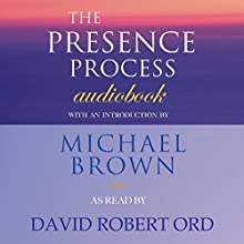 The Presence Process: A Journey into Present Moment Awareness | Livre audio Auteur(s) : Michael Brown Narrateur(s) : David Robert Ord