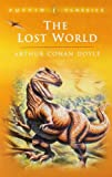 The Lost World: Being an Account of the Recent Amazing Adventures of Professor E. Challenge (Puffin Classics)