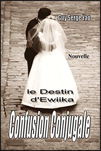 Couverture du livre Confusion Conjugale : le Destin d'Ewiika