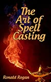 THE ART OF SPELL CASTING: witchcraft spells, witch craft, how to do witchcraft, black magic, spells that work, wicca spells, wicca for beginners