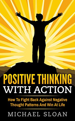 Positive Thinking With Action: How To Fight Back Against Negative Thought Patterns And Win At Life (Positive Action compare prices)