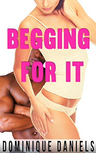 Dominique Daniels - BEGGING FOR IT (TABOO INTERRACIAL PREGNANCY EROTICA)