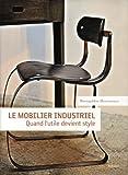 echange, troc Brigitte Durieux, Collectif - Le mobilier industriel : Quand l'utile devient style