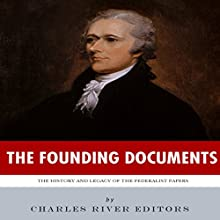 The Founding Documents: The History and Legacy of the Federalist Papers (       UNABRIDGED) by  Charles River Editors Narrated by Donnie Sipes