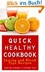 Quick Healthy Cookbook: Juicing and B...
