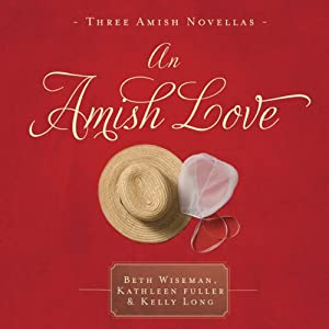 An Amish Love: Healing Hearts/What the Heart Sees/A Marriage of the Heart | [Beth Wiseman, Kathleen Fuller, Kelly Long]
