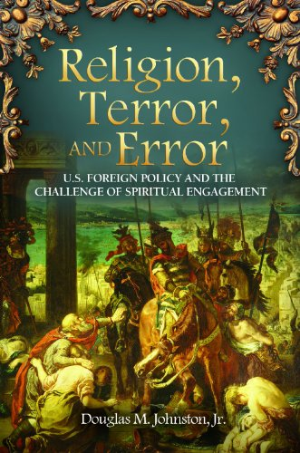 Religion, Terror, and Error: U.S. Foreign Policy and the...