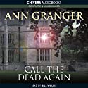 Call the Dead Again (       UNABRIDGED) by Ann Granger Narrated by Bill Wallis