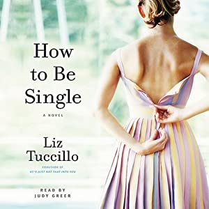 How to Be Single: A Novel | [Liz Tuccillo]