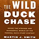 The Wild Duck Chase: Inside the Strange and Wonderful World of the Federal Duck Stamp Contest (       UNABRIDGED) by Martin J. Smith Narrated by David Pevsner
