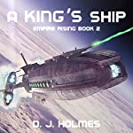 A King's Ship: Empire Rising, Book 2 | D. J. Holmes