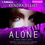Alone: A Bone Secrets Novel, Book 4 (       UNABRIDGED) by Kendra Elliot Narrated by Tanya Eby