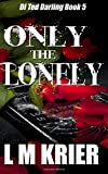 img - for Only the Lonely: DI Ted Darling Series Book 5 (Volume 5) book / textbook / text book