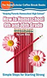How to Homeschool 9th and 10th Grades: Simple Steps for Starting Strong (Coffee Break Books Book 28)