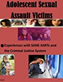 img - for Adolescent Sexual Assault Victims: Experiences with SANE-SARTs and the Criminal Justice System book / textbook / text book