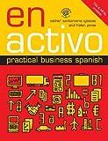 img - for En Activo: Practical Business Spanish Bilingual edition by Santamaria Iglesias, Esther, Jones, Helen (2008) Paperback book / textbook / text book