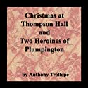 Christmas at Thompson Hall & Two Heroines of Plumpington Audiobook by Anthony Trollope Narrated by Dianne Burroughs