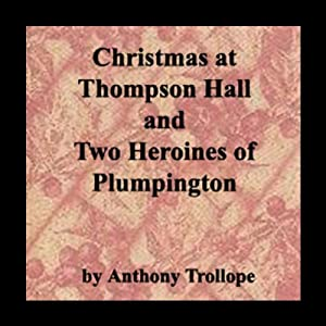 Christmas at Thompson Hall & Two Heroines of Plumpington | [Anthony Trollope]