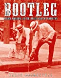 Image of Bootleg: Murder, Moonshine, and the Lawless Years of Prohibition