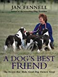 img - for A Dog's Best Friend: The Secrets That Make Good Dog Owners Great by Jan Fennell (2004-08-02) book / textbook / text book