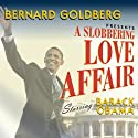 A Slobbering Love Affair: The Torrid Romance Between Barack Obama and the Mainstream Media Audiobook by Bernard Goldberg Narrated by Alan Sklar
