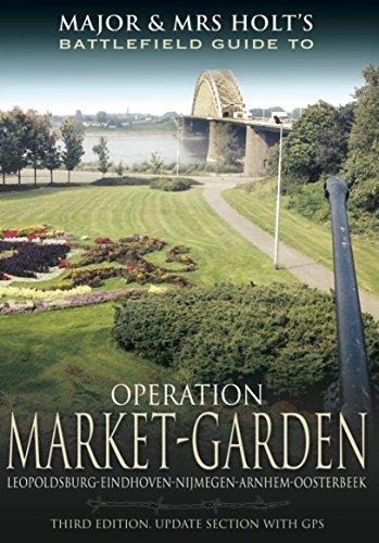 major-and-mrs-holts-battlefield-guide-to-operation-market-garden-leopoldsburg-eindhoven-nijmegen-arn