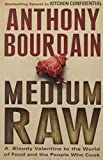 Medium Raw: A Bloody Valentine to the World of Food and the People Who Cook (1408809745) by Bourdain, Anthony