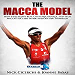 The Macca Model: How Triathlon's Best, Chris McCormack, and Team MaccaX Succeed Inside and Outside Triathlon | Nick Cicerchi,Joanne Baxas