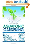 Aquaponic Gardening: The Secret Begin...