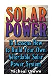 Solar Power: 15 Lessons How to Build Your Own Affordable Solar Power System: (Energy Independence, Lower Bills & Off Grid Living) (Self Reliance, Solar Energy)